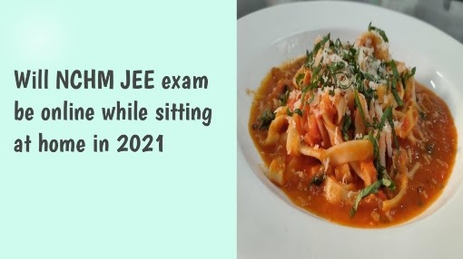 Will NCHM JEE exam be online while sitting at home in 2021