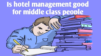 Is hotel management good for middle class people